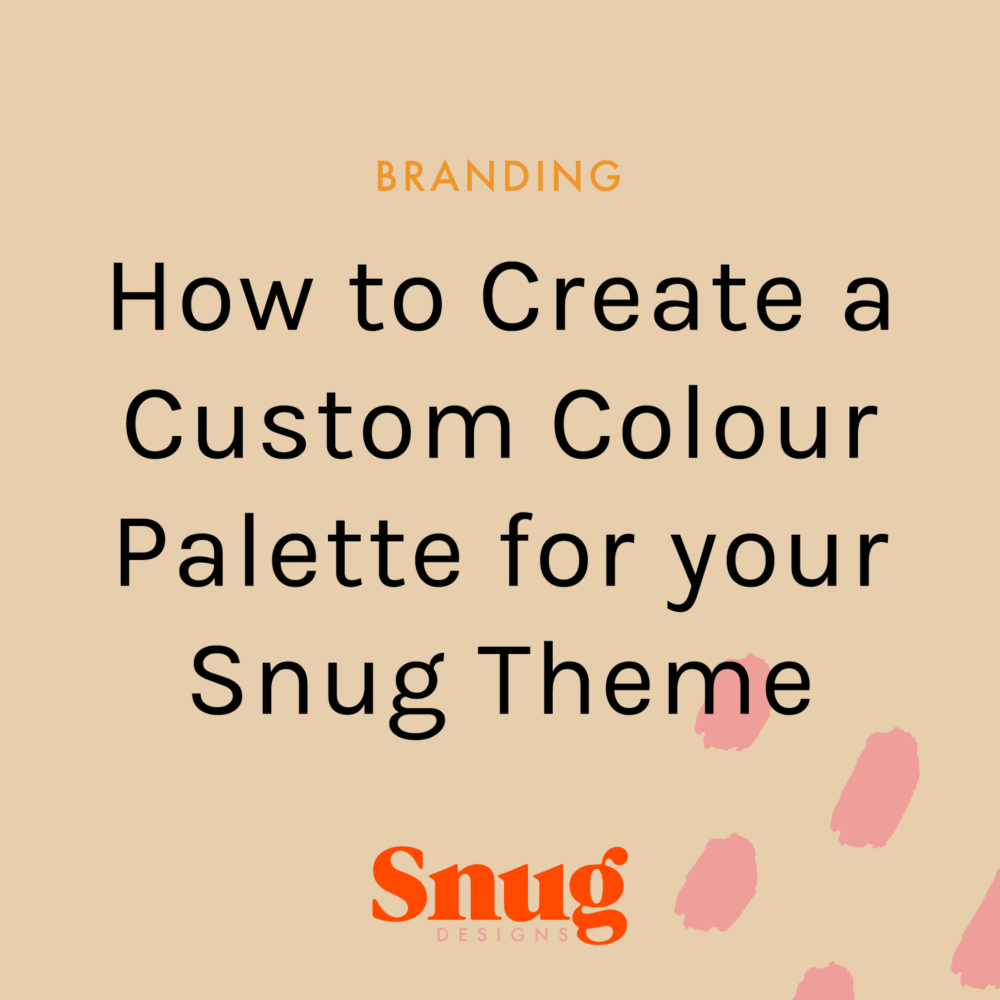 How to Create a Custom Colour Palette for your Snug Theme