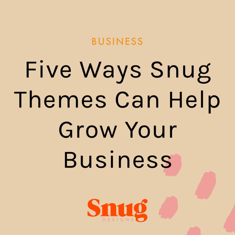Five Ways a Snug Theme Can Help Grow Your Business